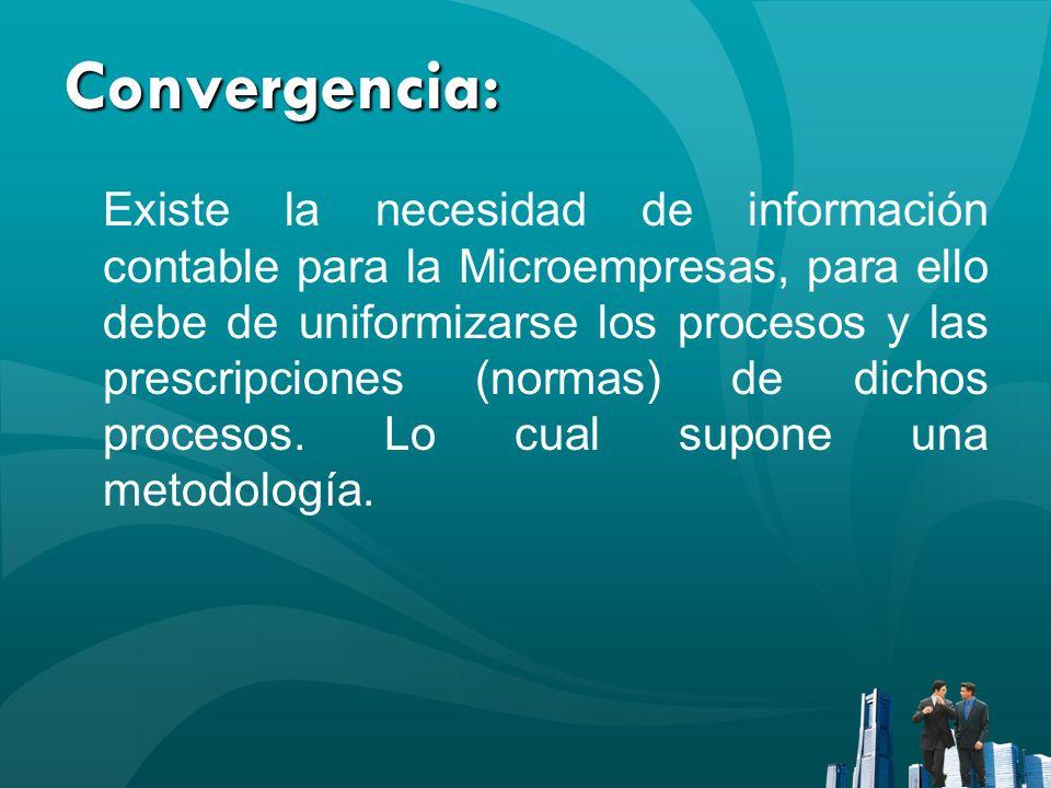 Convergencia: Existe la necesidad de información contable para la Microempresas, para ello debe de uniformizarse los procesos y las prescripciones (no