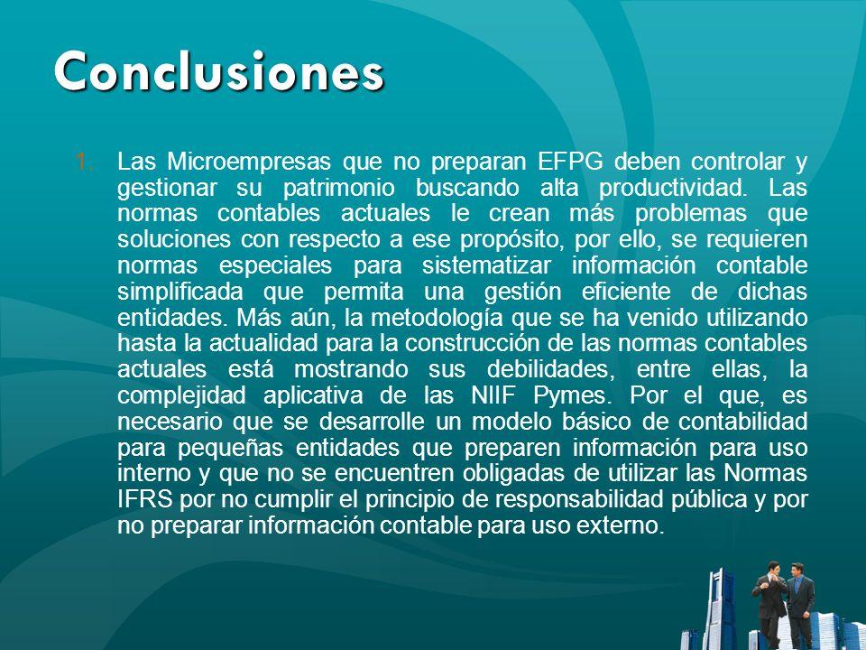 Conclusiones 1.Las Microempresas que no preparan EFPG deben controlar y gestionar su patrimonio buscando alta productividad. Las normas contables actu