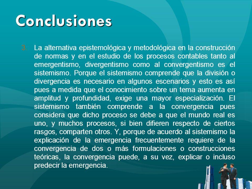 Conclusiones 3.La alternativa epistemológica y metodológica en la construcción de normas y en el estudio de los procesos contables tanto al emergentis