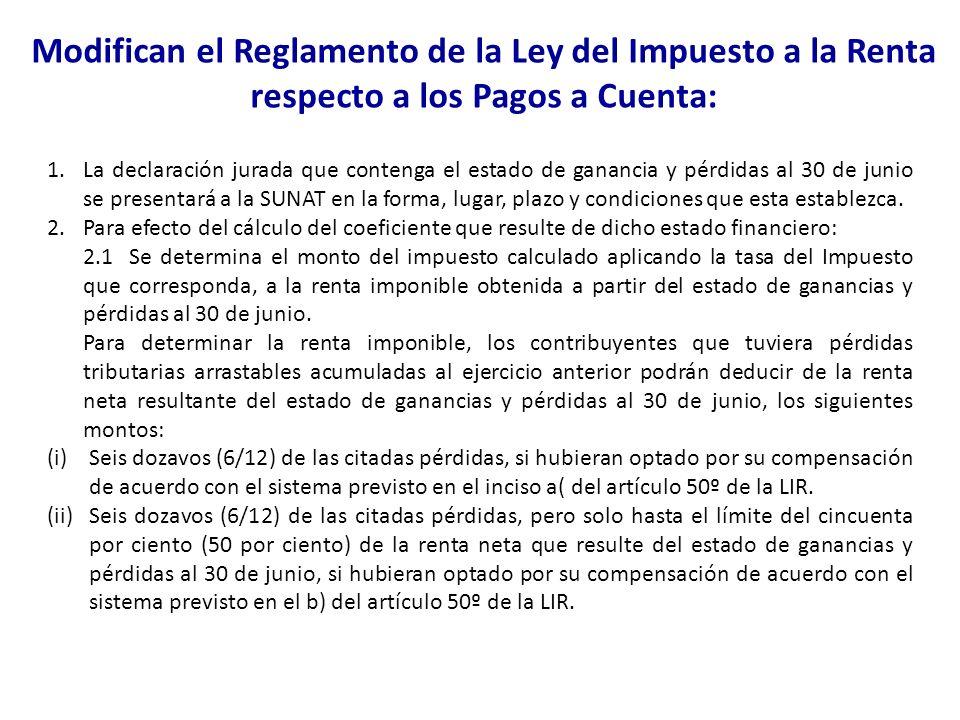 1.La declaración jurada que contenga el estado de ganancia y pérdidas al 30 de junio se presentará a la SUNAT en la forma, lugar, plazo y condiciones