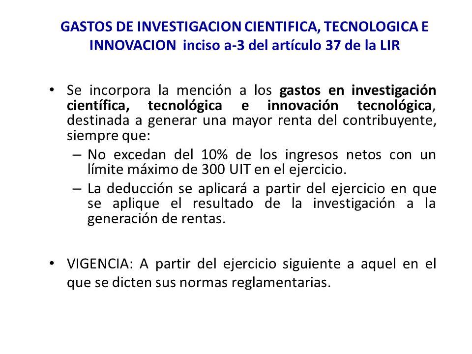 GASTOS DE INVESTIGACION CIENTIFICA, TECNOLOGICA E INNOVACION inciso a-3 del artículo 37 de la LIR Se incorpora la mención a los gastos en investigació