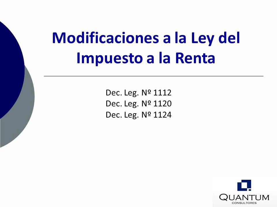Modificaciones a la Ley del Impuesto a la Renta Dec. Leg. Nº 1112 Dec. Leg. Nº 1120 Dec. Leg. Nº 1124