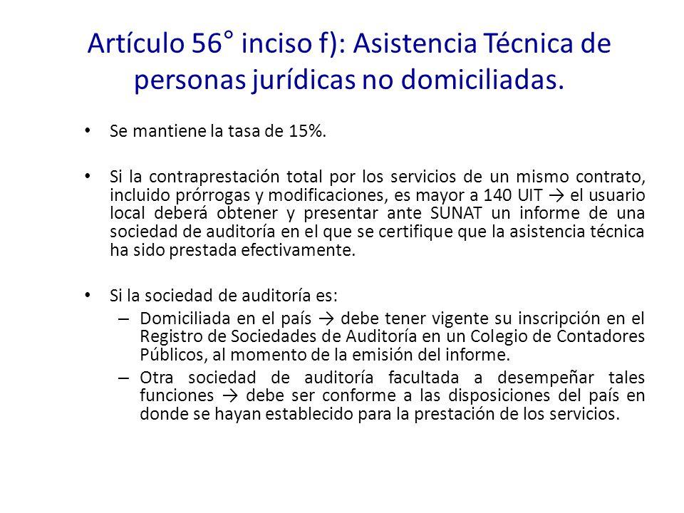 Artículo 56° inciso f): Asistencia Técnica de personas jurídicas no domiciliadas. Se mantiene la tasa de 15%. Si la contraprestación total por los ser