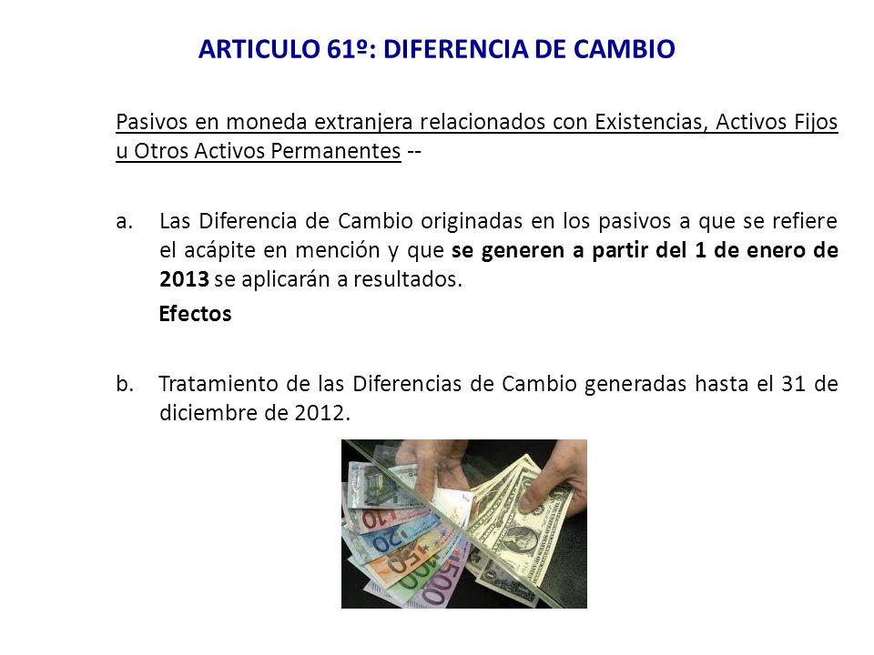 ARTICULO 61º: DIFERENCIA DE CAMBIO Pasivos en moneda extranjera relacionados con Existencias, Activos Fijos u Otros Activos Permanentes -- a.Las Difer