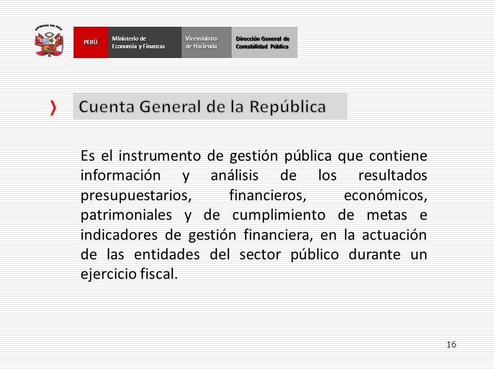 16 Dirección General de Contabilidad Pública Ministerio de Economía y Finanzas PERÚViceministro de Hacienda Es el instrumento de gestión pública que c