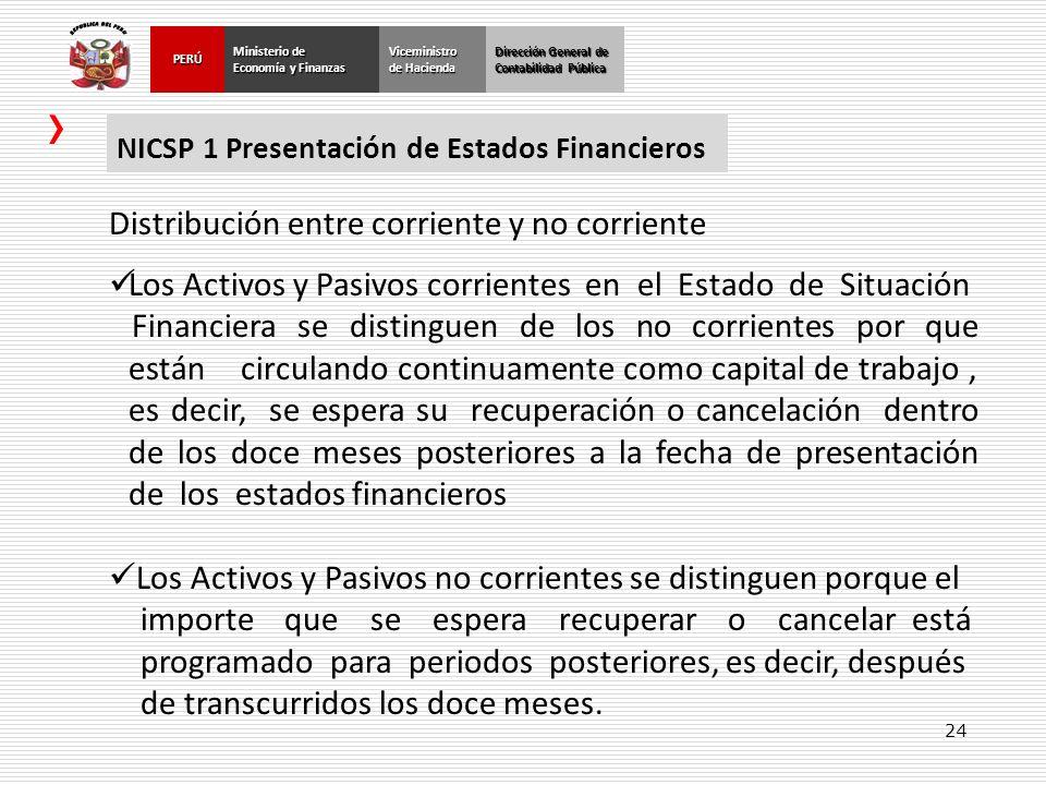 24 Dirección General de Contabilidad Pública Ministerio de Economía y Finanzas PERÚViceministro de Hacienda NICSP 1 Presentación de Estados Financiero