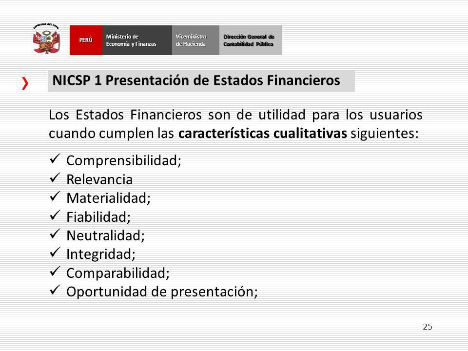 25 Dirección General de Contabilidad Pública Ministerio de Economía y Finanzas PERÚViceministro de Hacienda NICSP 1 Presentación de Estados Financiero