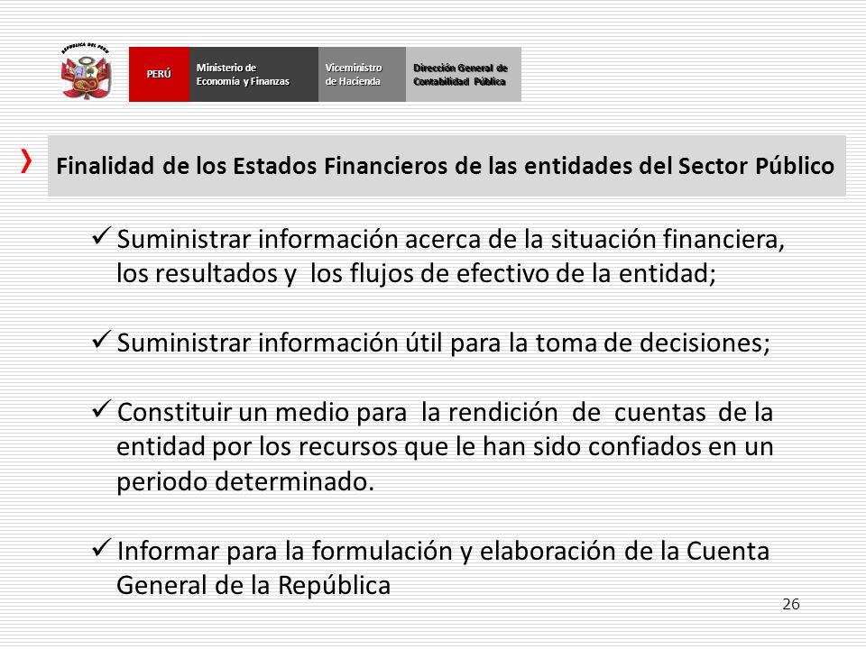 26 Dirección General de Contabilidad Pública Ministerio de Economía y Finanzas PERÚViceministro de Hacienda Finalidad de los Estados Financieros de la