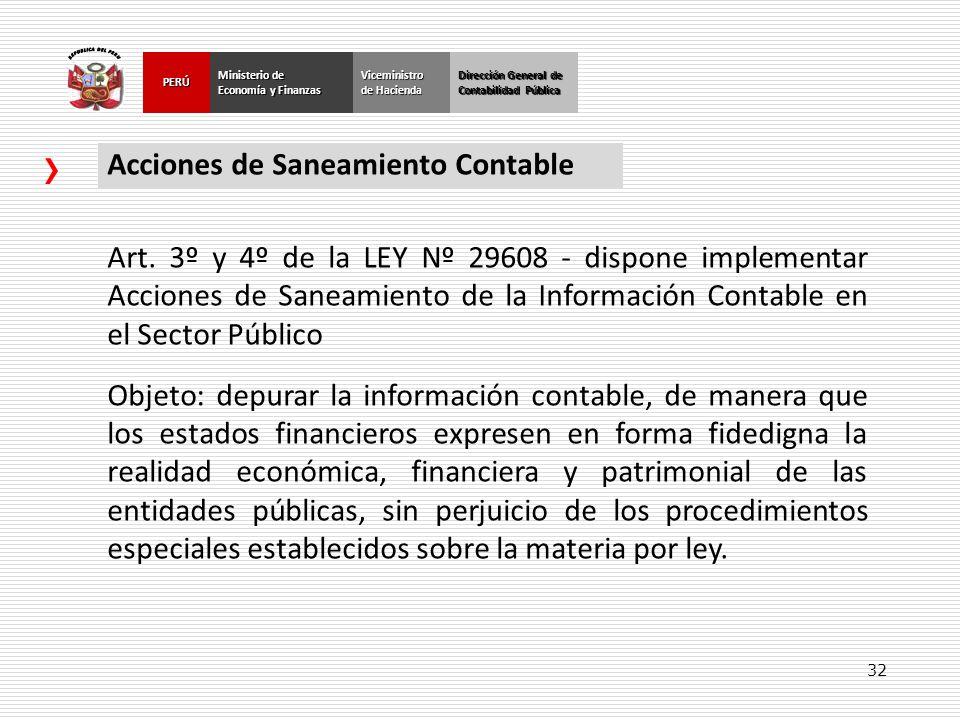 32 Dirección General de Contabilidad Pública Ministerio de Economía y Finanzas PERÚViceministro de Hacienda Acciones de Saneamiento Contable Art. 3º y