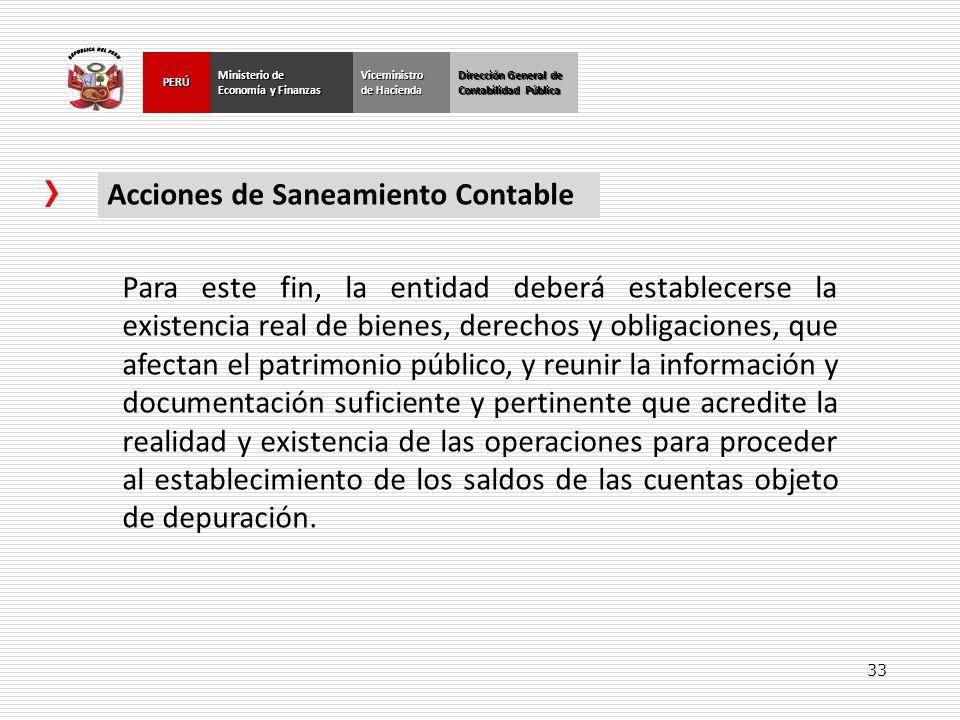 33 Dirección General de Contabilidad Pública Ministerio de Economía y Finanzas PERÚViceministro de Hacienda Acciones de Saneamiento Contable Para este