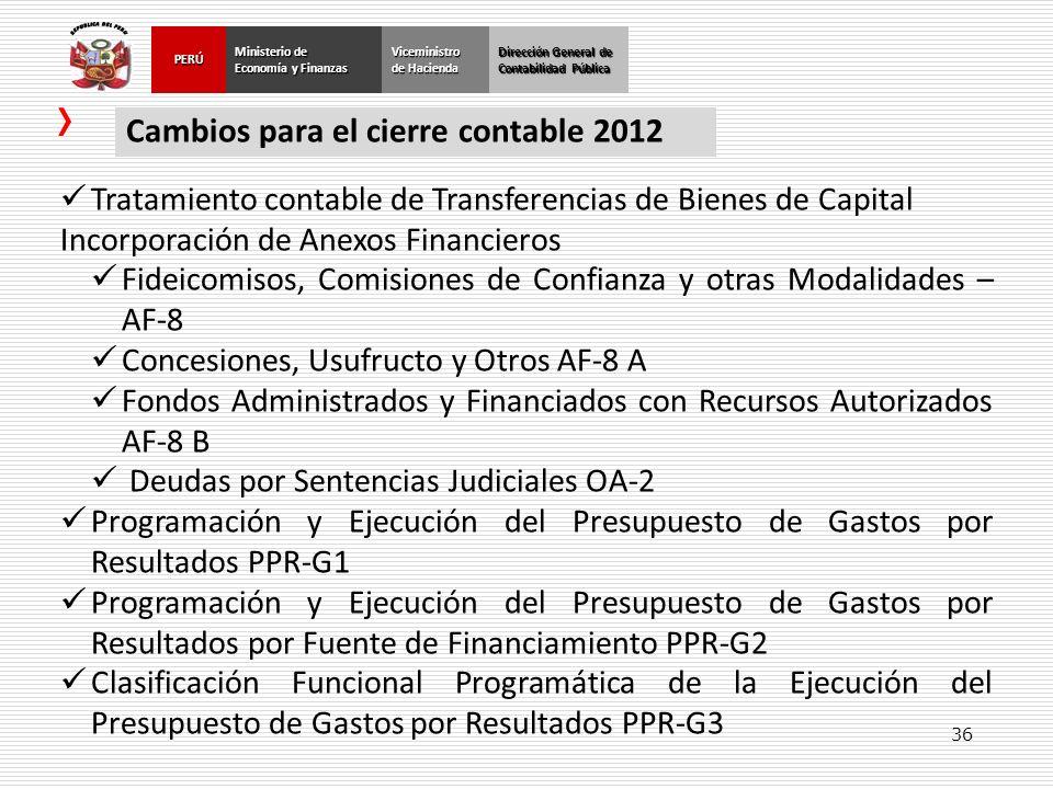 36 Dirección General de Contabilidad Pública Ministerio de Economía y Finanzas PERÚViceministro de Hacienda Cambios para el cierre contable 2012 Trata
