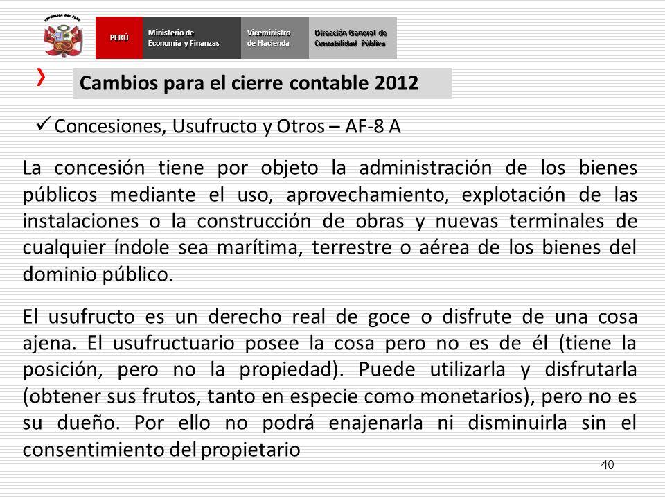 40 Dirección General de Contabilidad Pública Ministerio de Economía y Finanzas PERÚViceministro de Hacienda Cambios para el cierre contable 2012 Conce