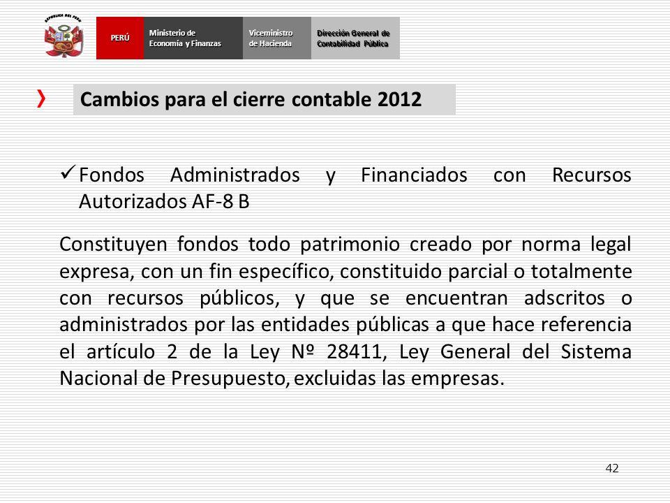 42 Dirección General de Contabilidad Pública Ministerio de Economía y Finanzas PERÚViceministro de Hacienda Cambios para el cierre contable 2012 Fondo