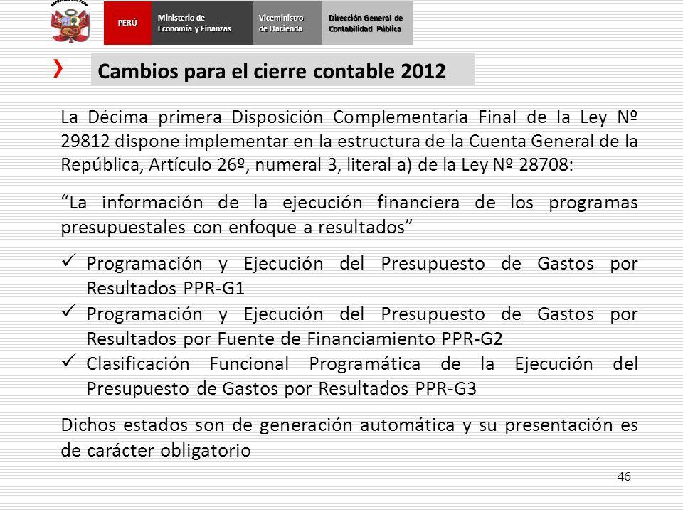 46 Dirección General de Contabilidad Pública Ministerio de Economía y Finanzas PERÚViceministro de Hacienda Cambios para el cierre contable 2012 La Dé