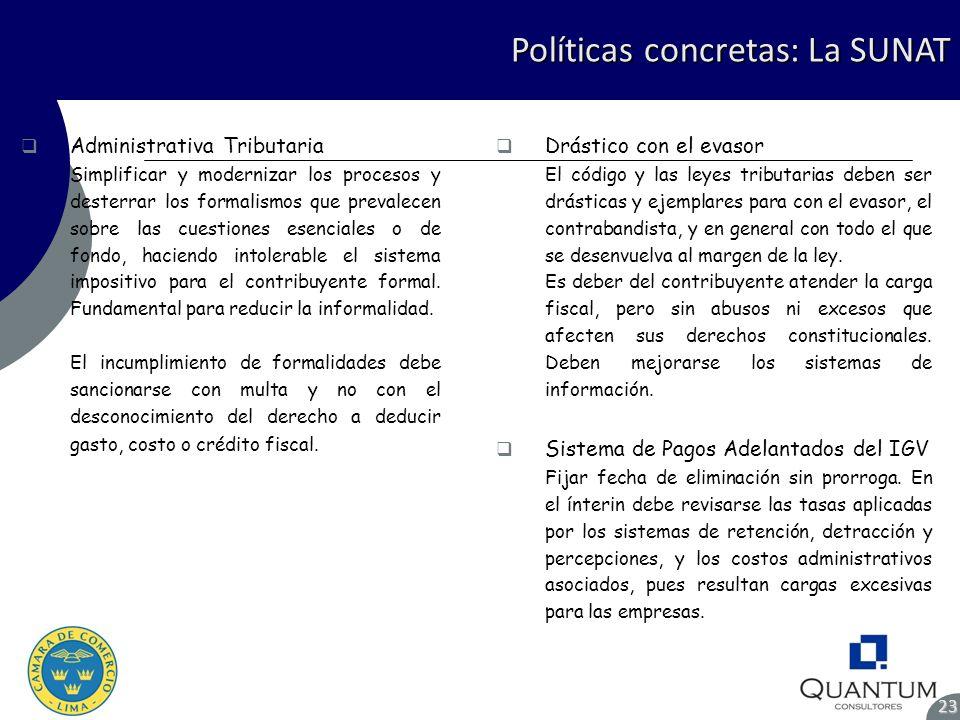 Políticas concretas: La SUNAT 23 Administrativa Tributaria Simplificar y modernizar los procesos y desterrar los formalismos que prevalecen sobre las