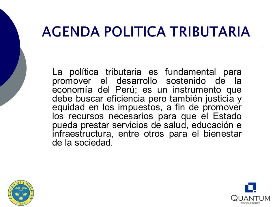 AGENDA POLITICA TRIBUTARIA La política tributaria es fundamental para promover el desarrollo sostenido de la economía del Perú; es un instrumento que