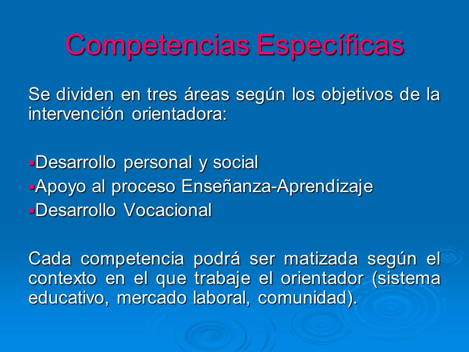 Competencias Específicas Se dividen en tres áreas según los objetivos de la intervención orientadora: Desarrollo personal y social Desarrollo personal