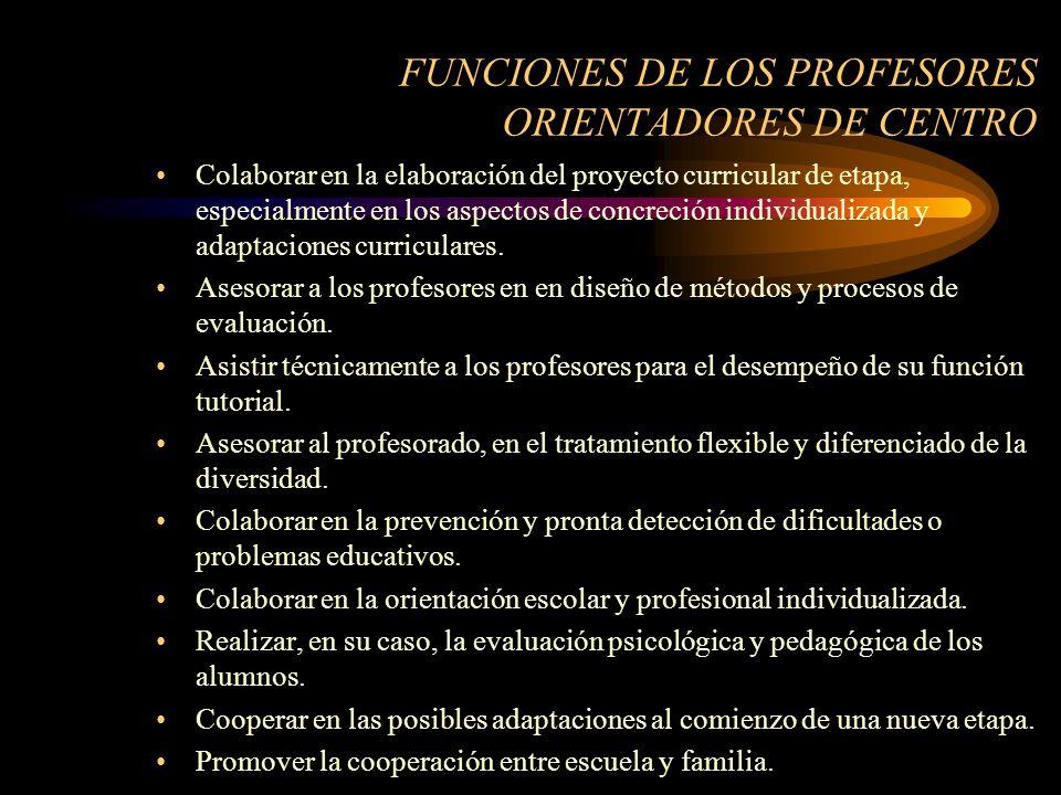 FUNCIONES DE LOS PROFESORES ORIENTADORES DE CENTRO Colaborar en la elaboración del proyecto curricular de etapa, especialmente en los aspectos de concreción individualizada y adaptaciones curriculares.