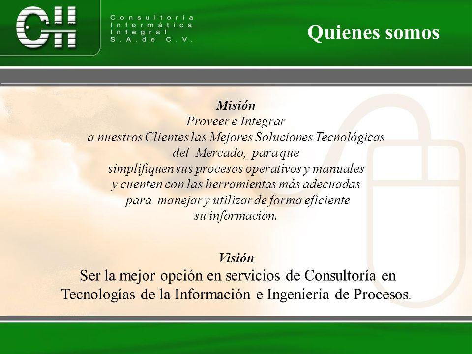 Visión Ser la mejor opción en servicios de Consultoría en Tecnologías de la Información e Ingeniería de Procesos. Quienes somos Misión Proveer e Integ