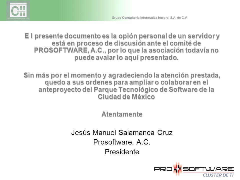 E l presente documento es la opión personal de un servidor y está en proceso de discusión ante el comité de PROSOFTWARE, A.C., por lo que la asociació