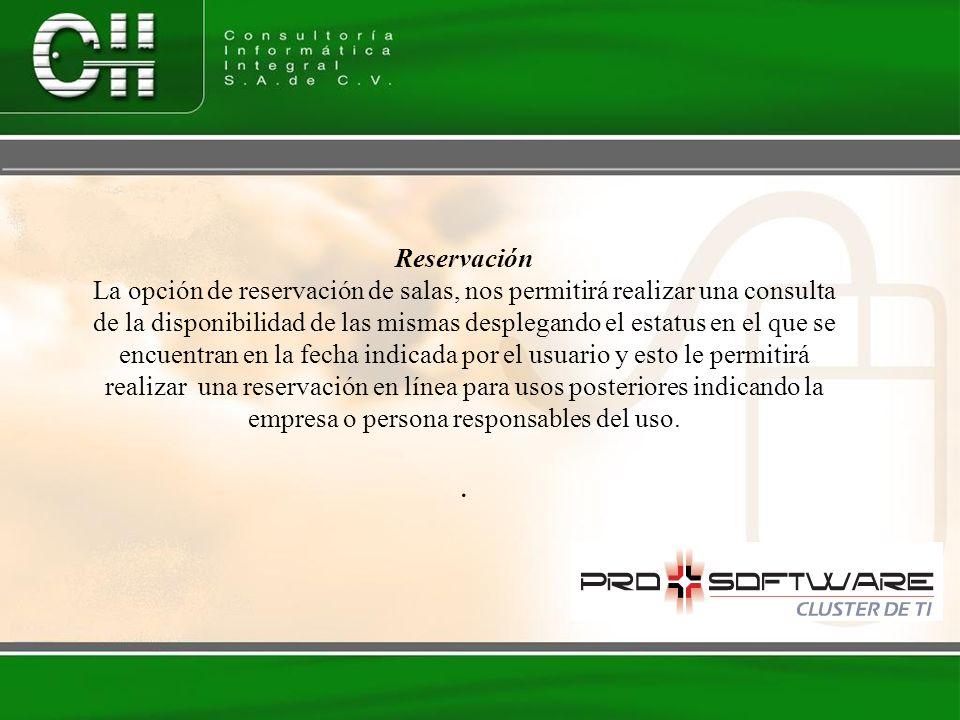 Reservación La opción de reservación de salas, nos permitirá realizar una consulta de la disponibilidad de las mismas desplegando el estatus en el que