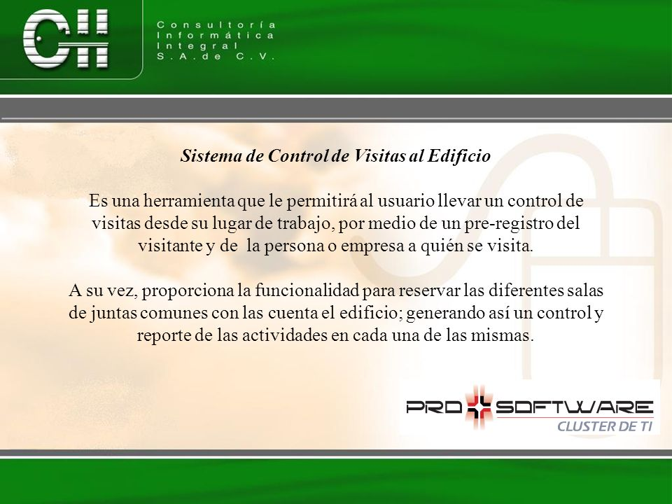 Sistema de Control de Visitas al Edificio Es una herramienta que le permitirá al usuario llevar un control de visitas desde su lugar de trabajo, por m