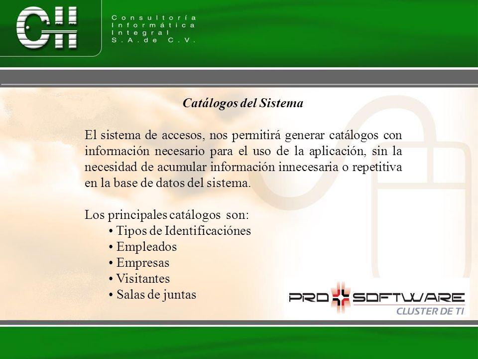 Catálogos del Sistema El sistema de accesos, nos permitirá generar catálogos con información necesario para el uso de la aplicación, sin la necesidad