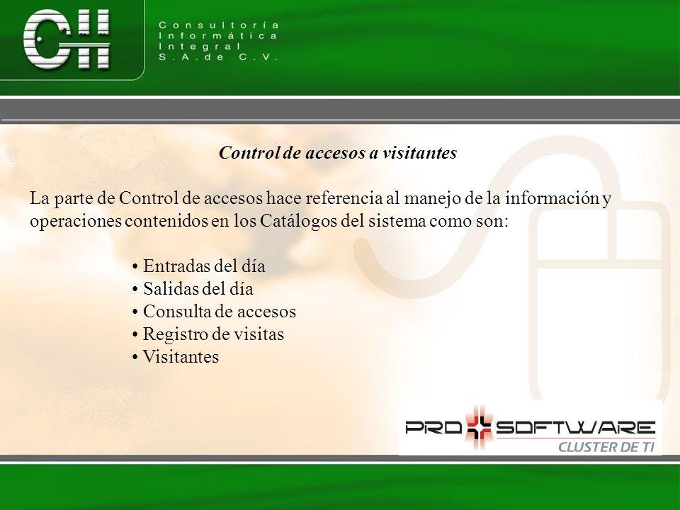 Control de accesos a visitantes La parte de Control de accesos hace referencia al manejo de la información y operaciones contenidos en los Catálogos d