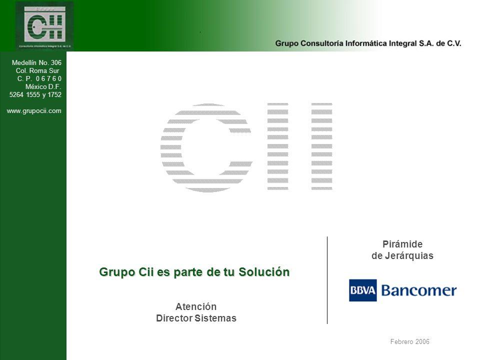 Medellín No. 306 Col. Roma Sur C. P. 0 6 7 6 0 México D.F. 5264 1555 y 1752 www.grupocii.com Grupo Cii es parte de tu Solución Febrero 2006 Pirámide d