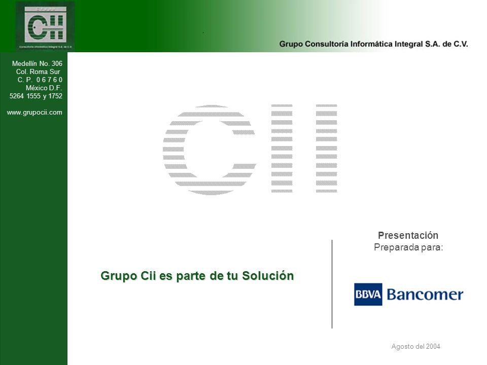 Medellín No. 306 Col. Roma Sur C. P. 0 6 7 6 0 México D.F. 5264 1555 y 1752 www.grupocii.com Grupo Cii es parte de tu Solución Agosto del 2004 Present