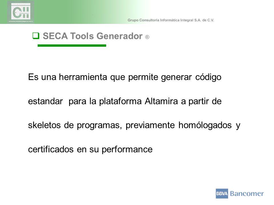 Es una herramienta que permite generar código estandar para la plataforma Altamira a partir de skeletos de programas, previamente homólogados y certificados en su performance SECA Tools Generador ®