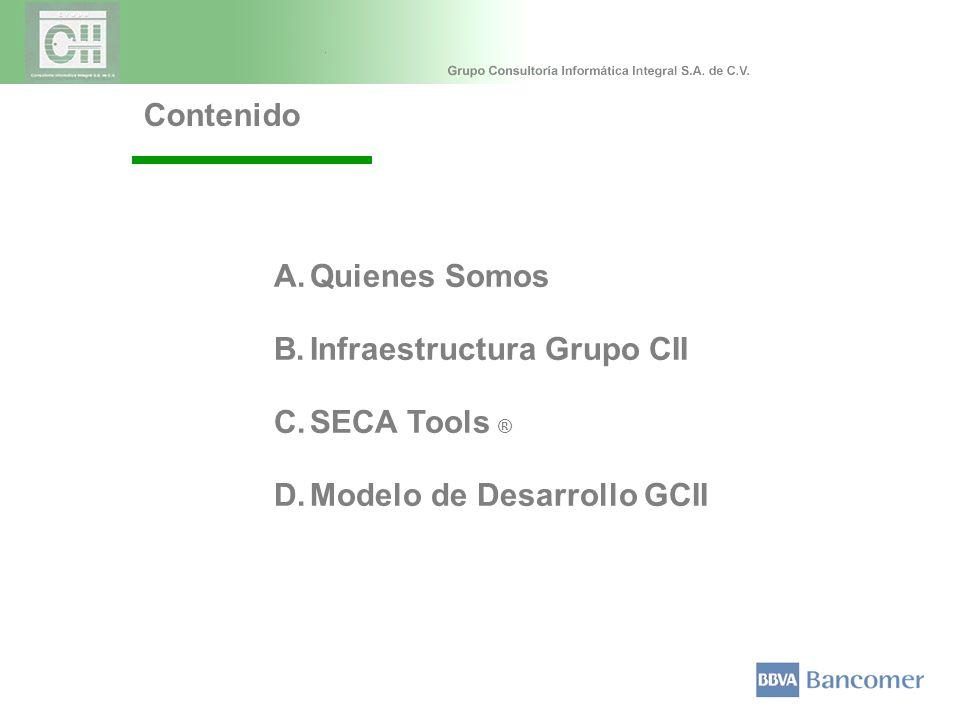 Contenido A.Quienes Somos B.Infraestructura Grupo CII C.SECA Tools ® D.Modelo de Desarrollo GCII