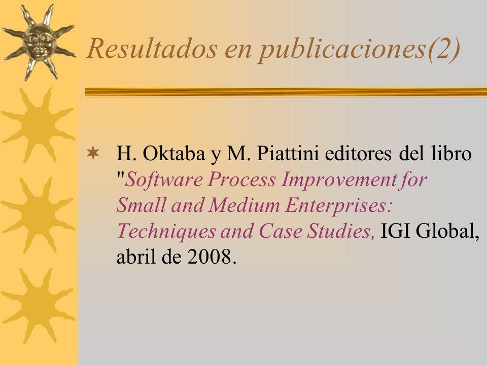 Resultados en publicaciones(2) H. Oktaba y M. Piattini editores del libro