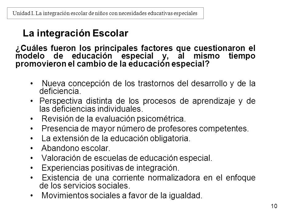 10 La integración Escolar ¿Cuáles fueron los principales factores que cuestionaron el modelo de educación especial y, al mismo tiempo promovieron el c