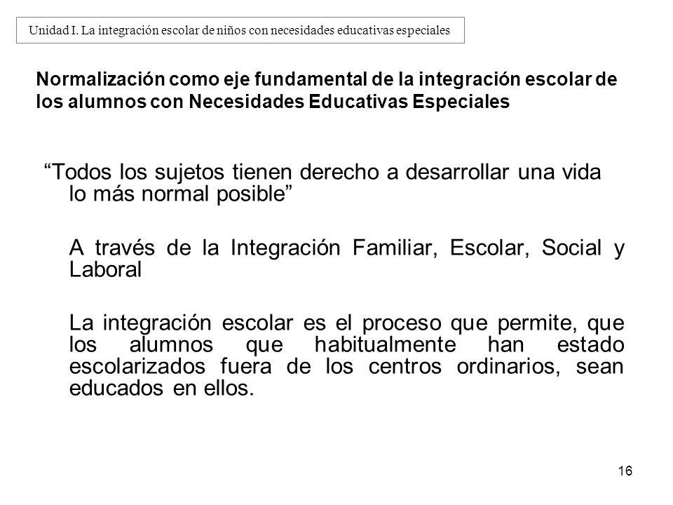 16 Normalización como eje fundamental de la integración escolar de los alumnos con Necesidades Educativas Especiales Todos los sujetos tienen derecho