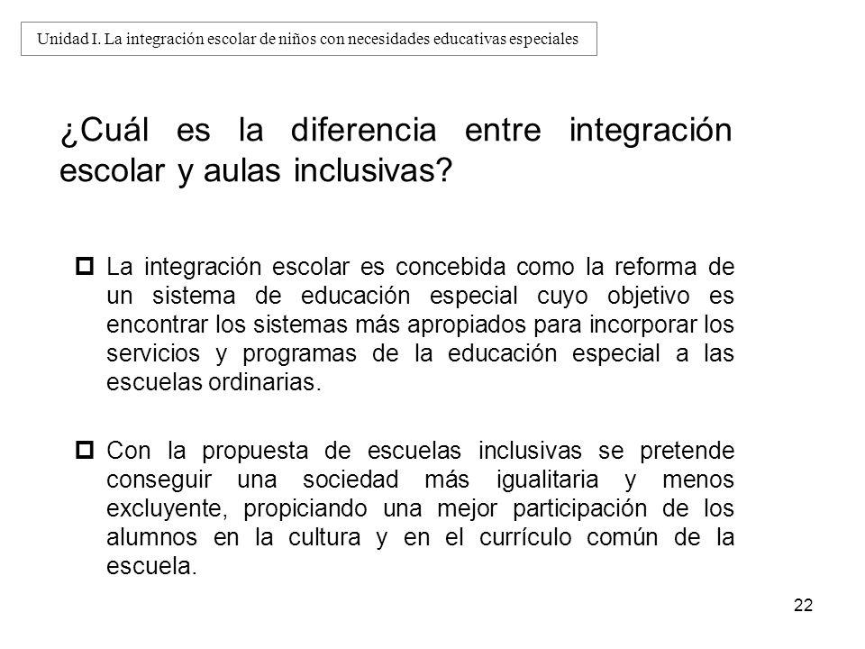 22 ¿Cuál es la diferencia entre integración escolar y aulas inclusivas? La integración escolar es concebida como la reforma de un sistema de educación