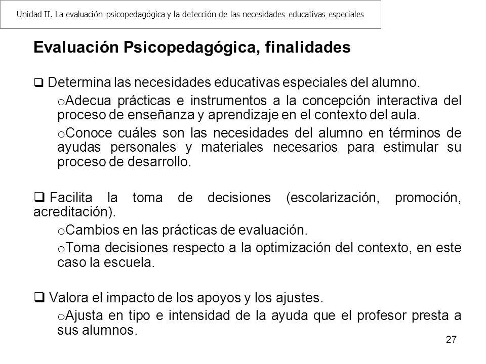 27 Evaluación Psicopedagógica, finalidades Determina las necesidades educativas especiales del alumno. o Adecua prácticas e instrumentos a la concepci