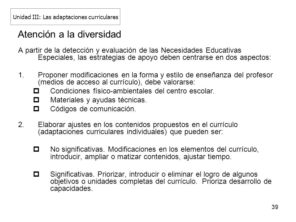 39 Atención a la diversidad A partir de la detección y evaluación de las Necesidades Educativas Especiales, las estrategias de apoyo deben centrarse e