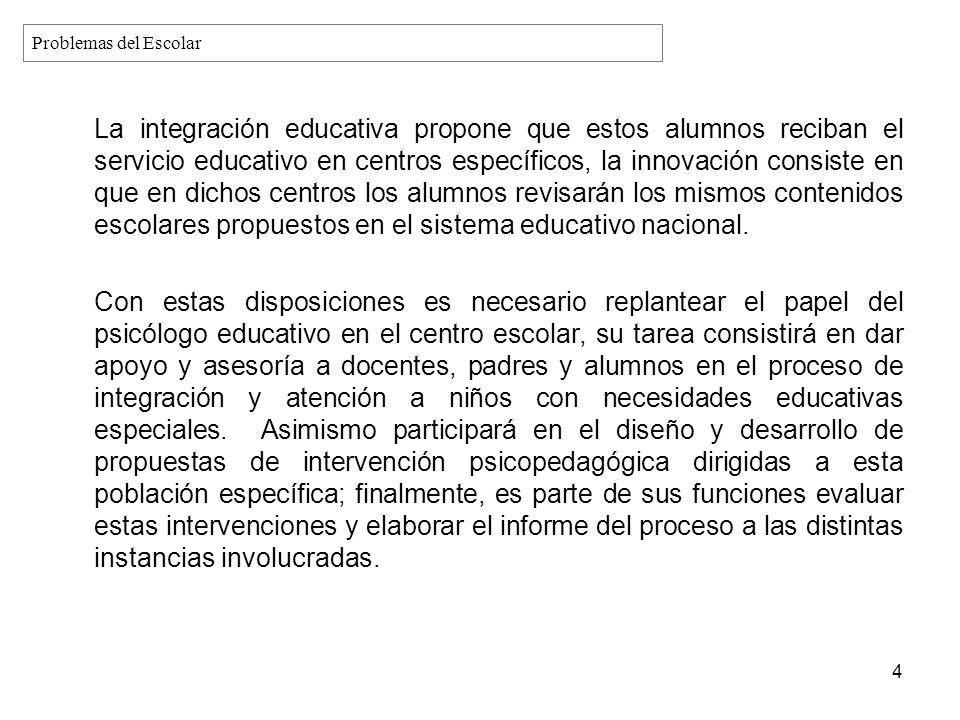 La integración educativa propone que estos alumnos reciban el servicio educativo en centros específicos, la innovación consiste en que en dichos centr