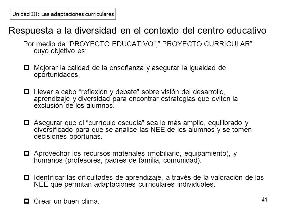 41 Respuesta a la diversidad en el contexto del centro educativo Por medio de PROYECTO EDUCATIVO, PROYECTO CURRICULAR cuyo objetivo es: Mejorar la cal