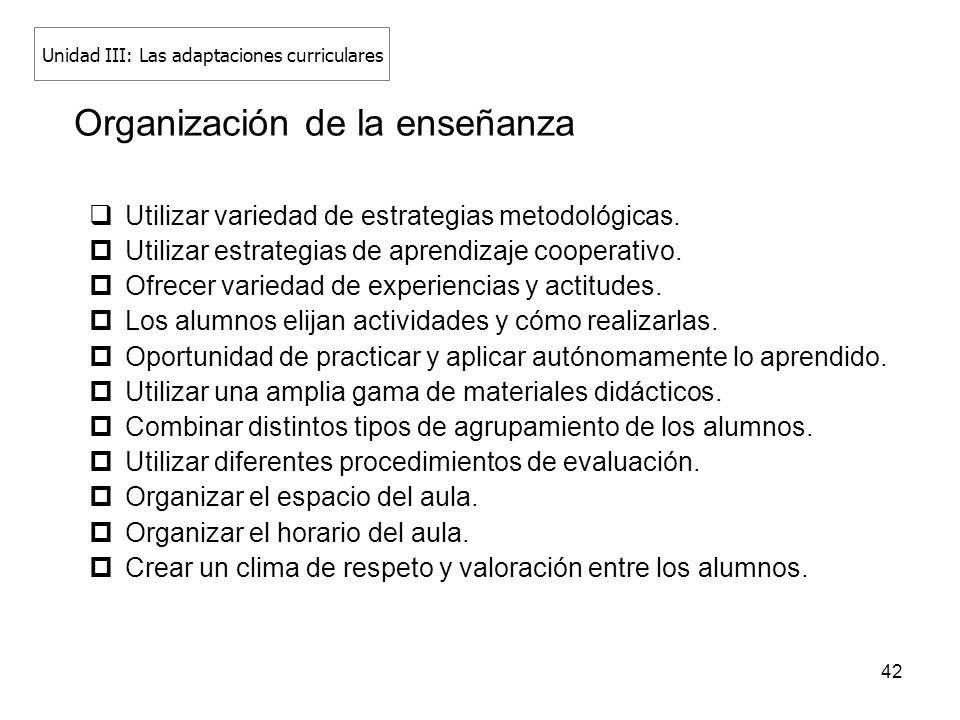42 Organización de la enseñanza Utilizar variedad de estrategias metodológicas. Utilizar estrategias de aprendizaje cooperativo. Ofrecer variedad de e