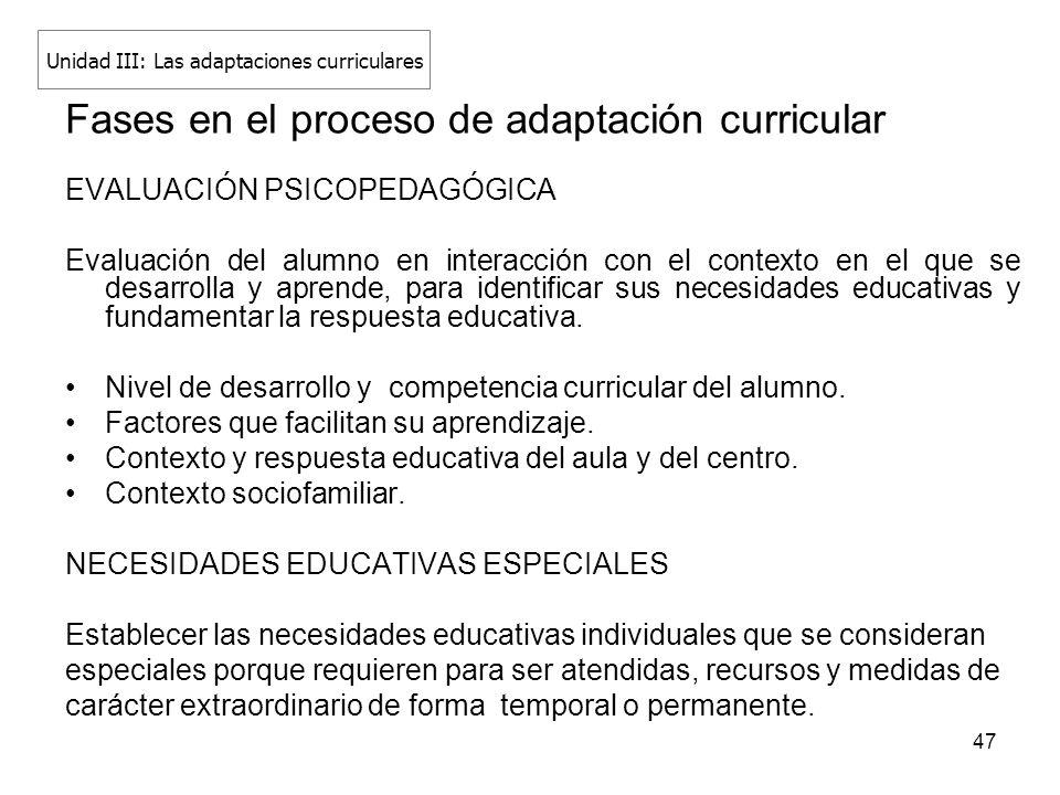 47 Fases en el proceso de adaptación curricular EVALUACIÓN PSICOPEDAGÓGICA Evaluación del alumno en interacción con el contexto en el que se desarroll