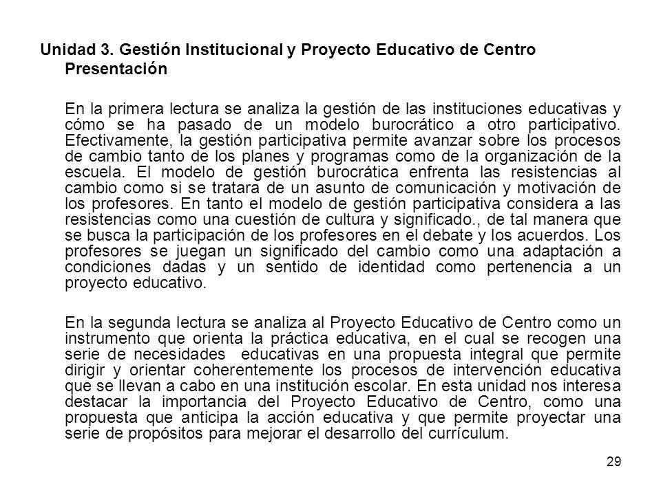 29 Unidad 3. Gestión Institucional y Proyecto Educativo de Centro Presentación En la primera lectura se analiza la gestión de las instituciones educat