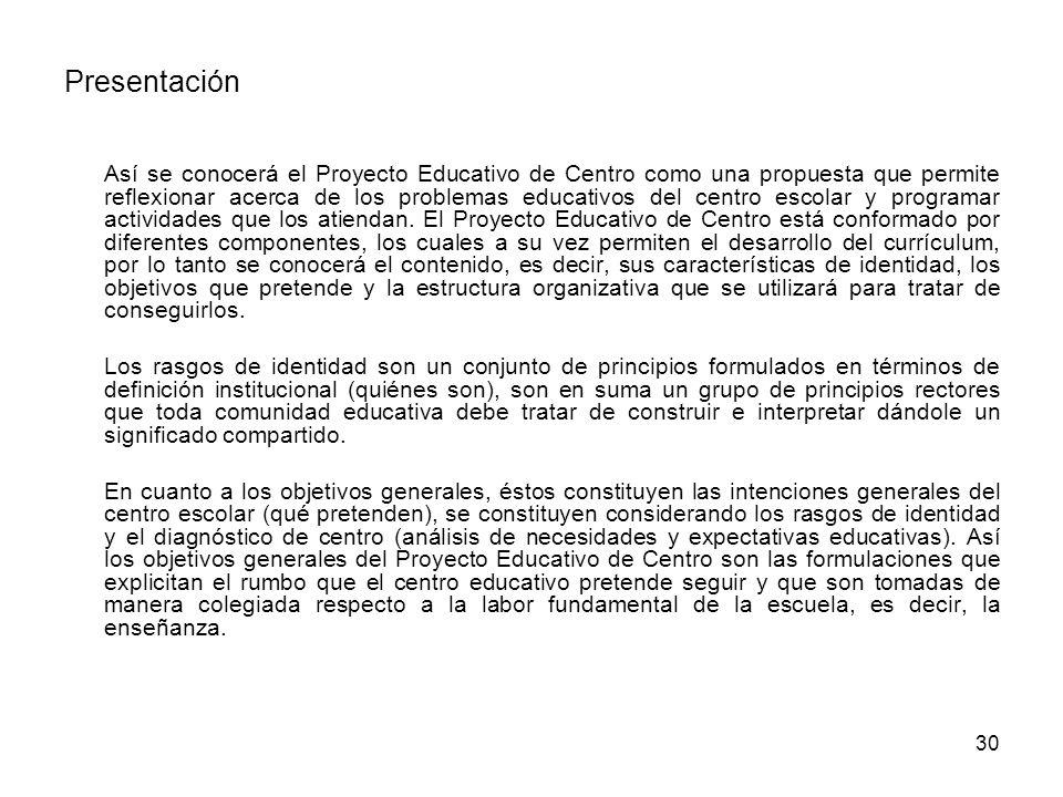 30 Presentación Así se conocerá el Proyecto Educativo de Centro como una propuesta que permite reflexionar acerca de los problemas educativos del cent