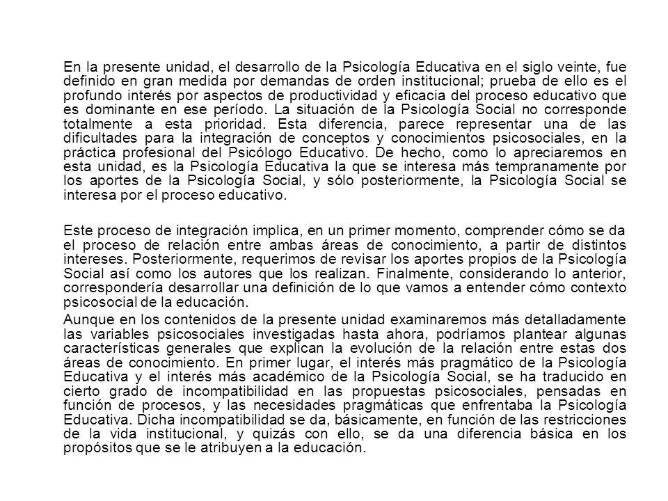 En la presente unidad, el desarrollo de la Psicología Educativa en el siglo veinte, fue definido en gran medida por demandas de orden institucional; p