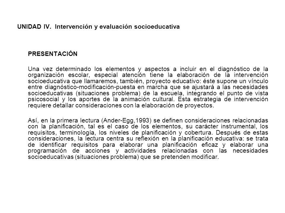 UNIDAD IV. Intervención y evaluación socioeducativa PRESENTACIÓN Una vez determinado los elementos y aspectos a incluir en el diagnóstico de la organi