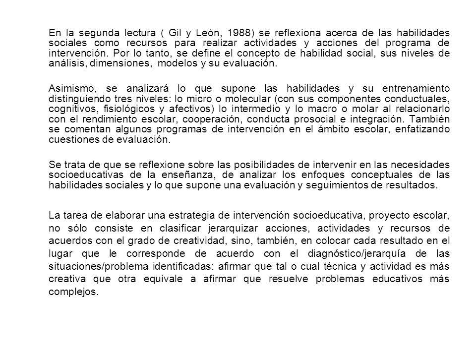 En la segunda lectura ( Gil y León, 1988) se reflexiona acerca de las habilidades sociales como recursos para realizar actividades y acciones del prog