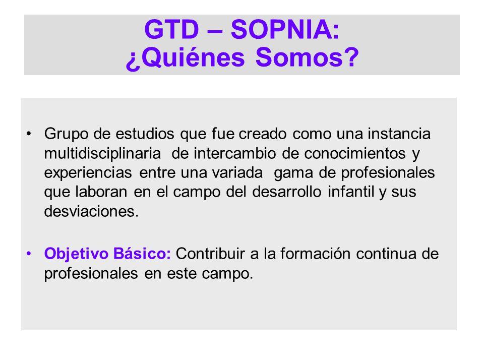 GTD – SOPNIA: ¿Quiénes Somos? Grupo de estudios que fue creado como una instancia multidisciplinaria de intercambio de conocimientos y experiencias en