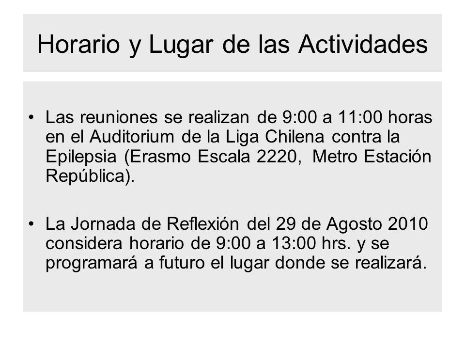 Horario y Lugar de las Actividades Las reuniones se realizan de 9:00 a 11:00 horas en el Auditorium de la Liga Chilena contra la Epilepsia (Erasmo Esc