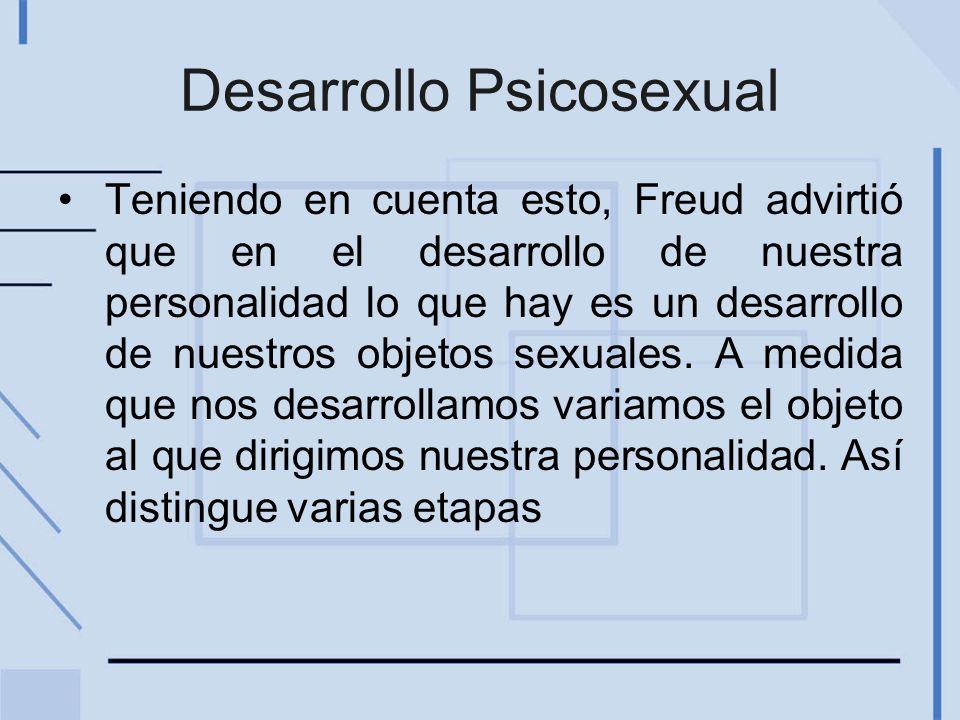 Desarrollo Psicosexual Teniendo en cuenta esto, Freud advirtió que en el desarrollo de nuestra personalidad lo que hay es un desarrollo de nuestros ob